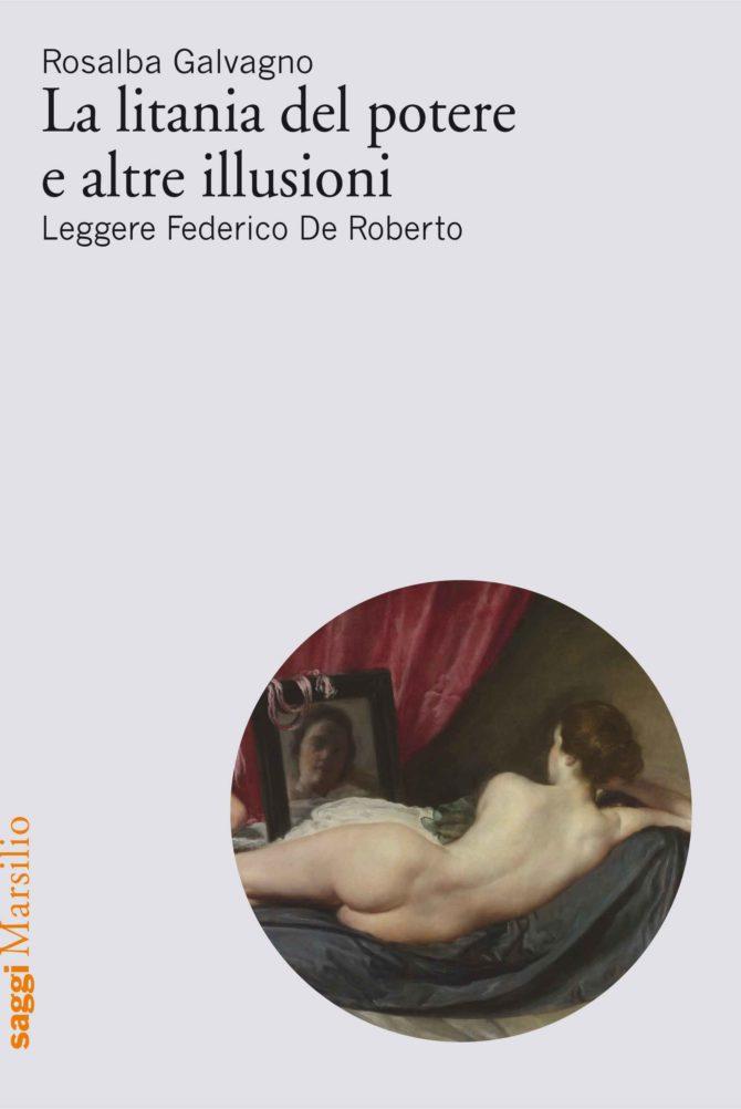 La litania del potere e altre illusioni: Leggere Federico De Roberto