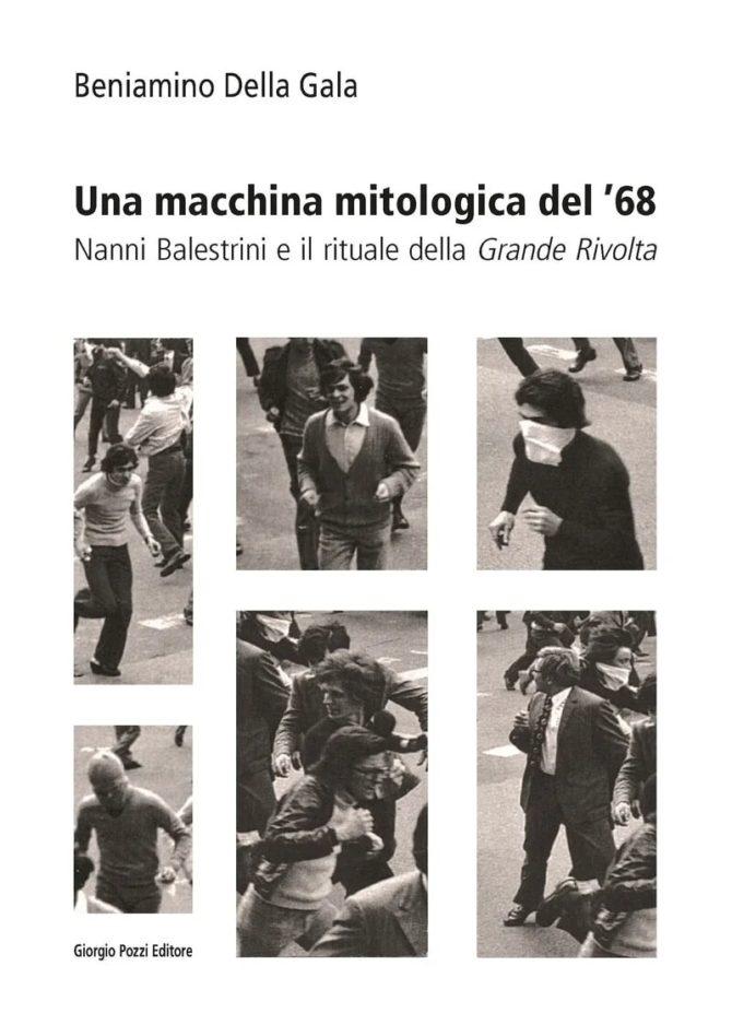Una macchina mitologica del '68. Nanni Balestrini e il rituale della «Grande Rivolta»